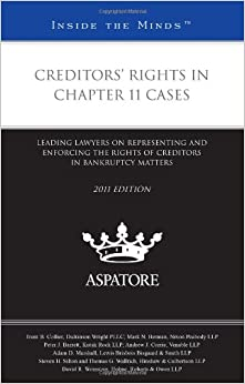 Creditors' Rights in Chapter 11 Cases 2011: Leading Lawyers on Representing and Enforcing the Rights of Creditors in Bankruptcy Matters (Inside the Minds)