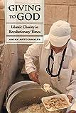 "Amira Mittermaier, ""Giving to God: Islamic Charity in Revolutionary Times"" (U California Press, 2019)"