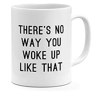 Loud Universe Ceramic There's No Way You Woke Up Like That Morning Mug, White