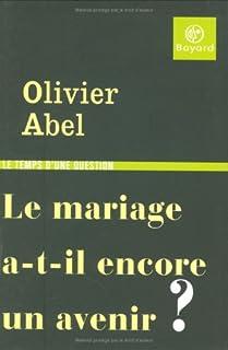 Le mariage a-t-il encore un avenir ?, Abel, Olivier