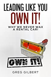 The Power Of Better Series: Volume I - Leading Like You Own It! Why We Never Wax A Rental Car. (Volume 1)