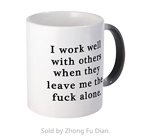Magic Color Changing Mugs,I work well with others,when they leave me fuck alone Mug,Funny Gift,Ceramic Coffee Mugs 11.5oz By Zhong Fu Dian,Black