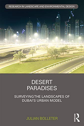 (Desert Paradises: Surveying the Landscapes of Dubai's Urban Model (Routledge Research in Landscape and Environmental)