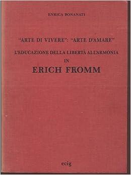 l arte di amare erich fromm  : L'arte di vivere: arte di amare. L'educazione della ...