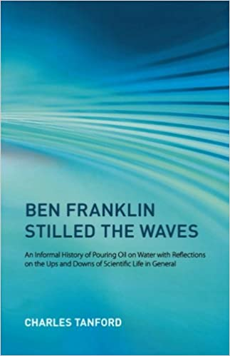 Book Ben Franklin Stilled the Waves: An Informal History of Pouring Oil on Water with Reflections on the Ups and Downs of Scientific Life in General