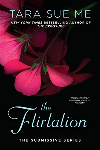 The Flirtation (The Submissive Series Book 10) by [Me, Tara Sue]