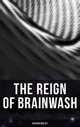 The Reign of Brainwash: Dystopia Box Set: 1984, Animal Farm, Brave New  World, Iron Heel, The Time Machine, Gulliver's Travels, The Coming Race,  Lord