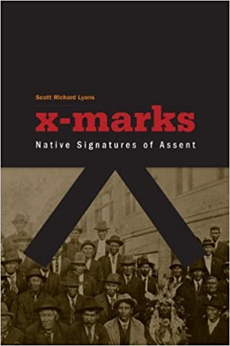 X-Marks: Native Signatures of Assent (Indigenous Americas) by Scott Richard Lyons (2010-05-10)