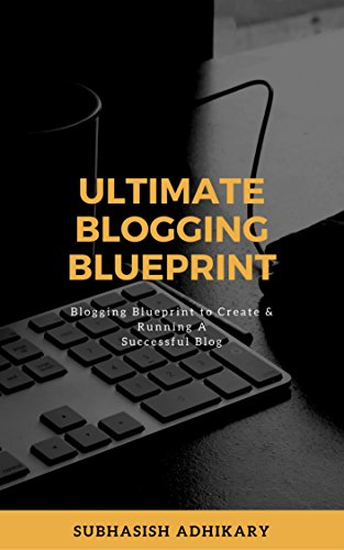 Ultimate Blogging Blueprint to be a Successful Blogger: Your Guide to creating and running a successful blog.