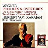 Wagner: Preludes & Overtures - Die Meistersinger, Tannhauser, Lohengrin, Tristan und Isolde