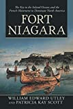 img - for Fort Niagara: The Key to the Inland Oceans and the French Movement to Dominate North America book / textbook / text book
