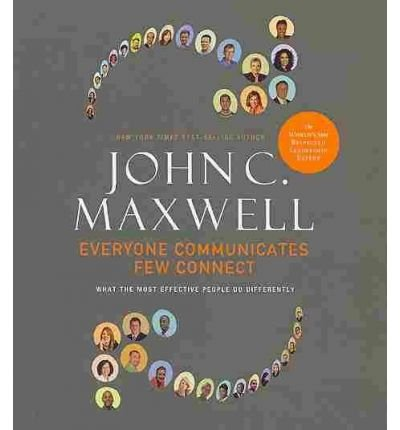 Read Online [(Everyone Communicates, Few Connect: What the Most Effective People Do Differently )] [Author: John C Maxwell] [Apr-2011] pdf