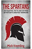 The Spartans: 300 Quotes, Facts and Sayings of History's Greatest Warriors.