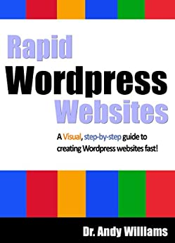 Wordpress 4 :: Rapid Wordpress Websites: A visual step-by-step guide to building Wordpress websites fast! (Webmaster Series Book 5) by [Williams, Dr. Andy]