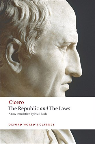 The Republic and The Laws (Oxford World's Classics) (Cicero The Republic And The Laws Summary)