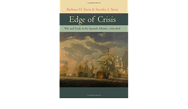 Edge of Crisis: War and Trade in the Spanish Atlantic, 1789-1808