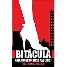 BITÁCULA: (Diario de un desgraciado) (Spanish Edition)