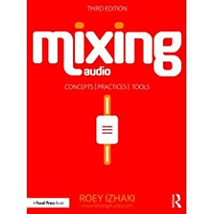 Mixing Audio: Concepts, Practices, and Tools, 3rd Edition from Focal Press