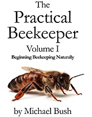 The Practical Beekeeper Volume I Beginning Beekeeping Naturally