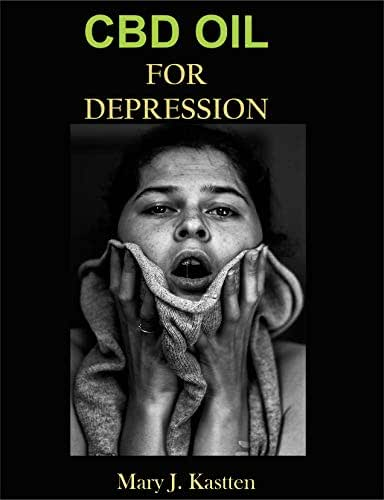 CBD OIL FOR DEPRESSION: An Unconventional Guide to Overcome Depression, Eliminate Negative Thoughts, and Feel Better