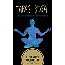 Tapas Yoga: Beginner Guide to Yoga Poses For Inner Peace and Stress free Life