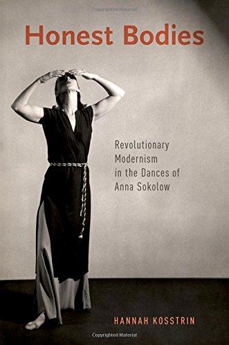 Honest Bodies: Revolutionary Modernism In The Dances Of Anna Sokolow
