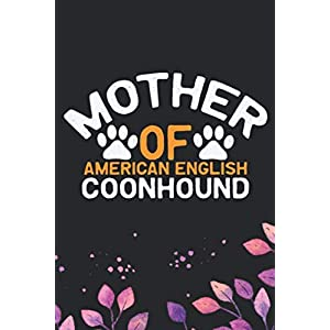 Mother Of American English Coonhound: Cool American English Coonhound Dog Journal Notebook - Funny American English Coonhound Dog Notebook - American English Coonhound Owner Gifts. 6 x 9 in 120 pages 6
