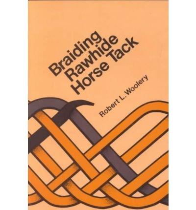 Braiding Rawhide Horse Tack [ BRAIDING RAWHIDE HORSE TACK ] by Woolery, Robert L (Author ) on Dec-12-1985 - Tack Horse Braiding