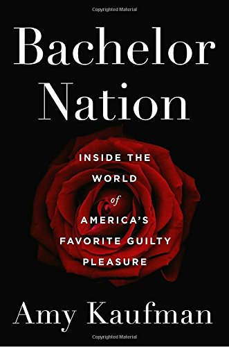 Bachelor Nation: Inside the World of America's Favorite Guilty Pleasure cover