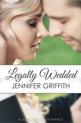 Legally Wedded (Legally in Love Collection Book 2) by [Griffith, Jennifer]