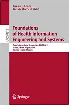 Book Foundations of Health Information Engineering and Systems: Third International Symposium, FHIES 2013, Macau, China, August 21-23, 2013. Revised Selected Papers (Lecture Notes in Computer Science)