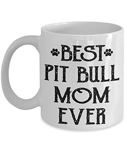 Dog Lover Coffee Mug - Best Pit Bull Mom Ever - Amazing Present Idea For Her - Great Quality Ceramic Cups For Coffee, Tea, Milk & More - 11oz