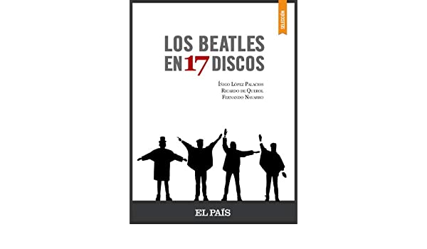 Los Beatles en 17 discos (Spanish Edition) - Kindle edition by Íñigo López Palacios. Arts & Photography Kindle eBooks @ Amazon.com.