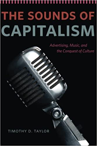 Book The Sounds of Capitalism: Advertising, Music, And The Conquest Of Culture