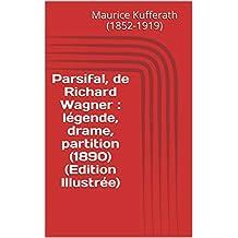 Parsifal, de Richard Wagner : légende, drame, partition (1890) (Edition Illustrée) (French Edition)