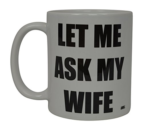 Best Funny Coffee Mug Let Me Ask My Wife Husband Novelty Cup Great Gift Idea For Men or Women Married Couple Spouse Lover Or Partner (Ask)
