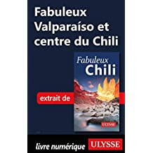 Fabuleux Valparaíso et centre du Chili (French Edition)