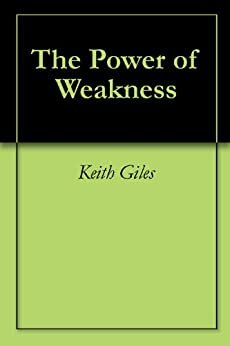 The Power of Weakness by [Giles, Keith]