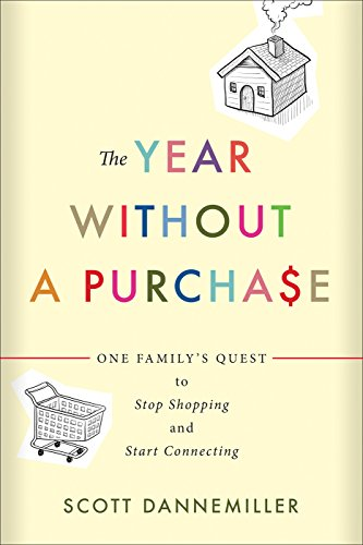 The Year without a Purchase: One Family's Quest to Stop Shopping and Start Connecting by [Dannemiller, Scott]