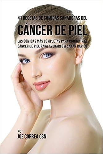 41 Recetas de Comidas Sanadoras del Cancer de Piel: Las Comidas Mas Completas Para Combatir El Cancer de Piel Para Ayudarlo a Sanar Rapido (Spanish Edition) ...