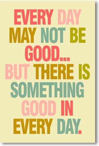 Every Day May Not Be Good – NEW Classroom Motivational Poster