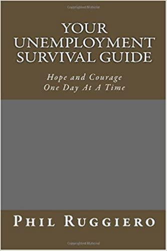 Your Unemployment Survival Guide: Hope and Courage One Day At A ...