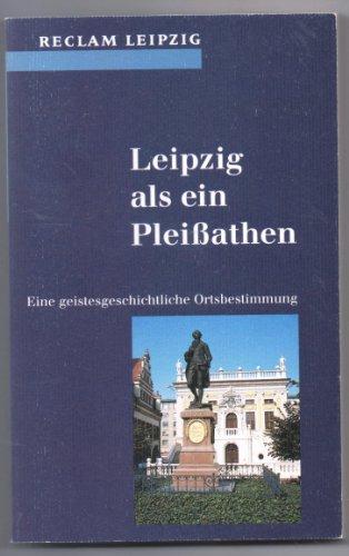 Leipzig als ein Pleissathen: Eine geistesgeschichtliche Ortsbestimmung (Reclam-Bibliothek) (German Edition)