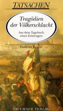 Tragödien der Völkerschlacht: Aus dem Tagebuch eines Zeitzeugen