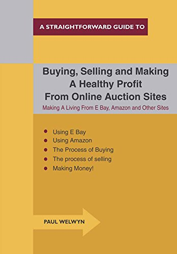 Buying, Selling and Making a Healthy Profit from Online Trading Sites: Making a Living from E Bay, Amazon and Other Sites (Straightforward Guides) -
