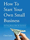 How to Start Your Own Small Business, Clara Carter and Keisha Rodriguez, 1478700297