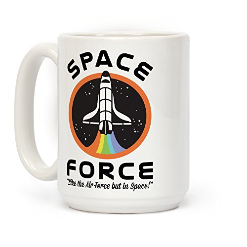 LookHUMAN Space Force Like the Air Force But In Space White 15 Ounce Ceramic Coffee - Air Mug Force Coffee