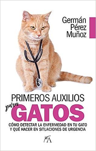 Primeros auxilios para gatos (Spanish Edition): German Perez Munoz: 9788417057633: Amazon.com: Books