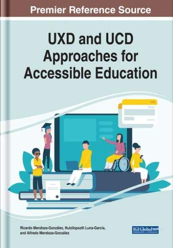 Uxd and Ucd Approaches for Accessible Education (Advances in Educational Technologies and Instructional Design) Ricardo Mendoza-gonzález