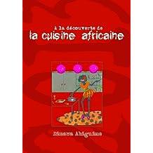 A la découverte de la cuisine africaine (French Edition)